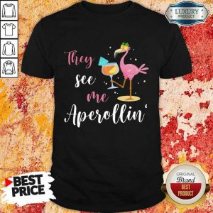 They See Me Aperolling Flamingo Drink Wine Shirt