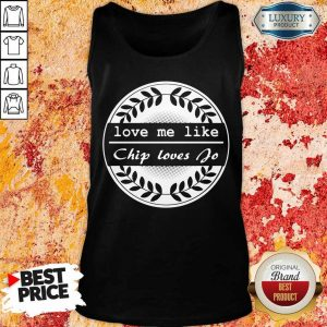 Vip Love Me Like Chip Loves You Tank Top