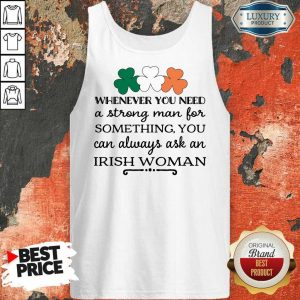 Whenever You Need A Strong Man For Something You Can Always Ask Irish Woman Tank Top