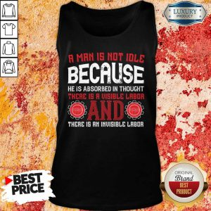 A Man Is Not Idle Because He Is Absorbed In Thought Visible Labor And Invisible Labor Tank Top