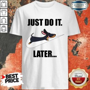 Dachshund Just Do It Later Shirt