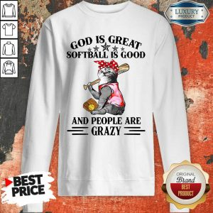 God Is Great Softball Is Good And People Are Crazy Cat Sweatshirt