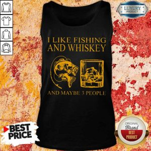 I Like Fishing And Whiskey And Maybe 3 People Tank Top