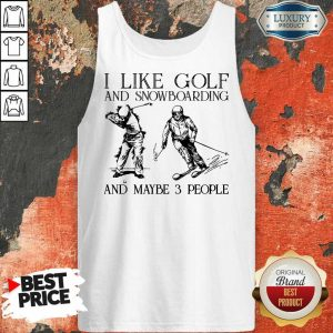 I Like Golf And Snowboarding And Maybe 3 People Tank Top