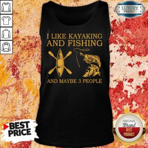 I Like Kayaking And Fishing And Maybe 3 People Tank Top