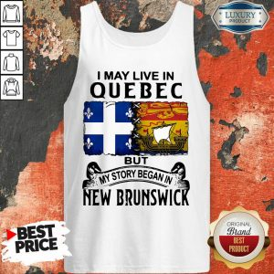 I May Live In Quebec But My Story Began In New Brunswick Flag Tank Top