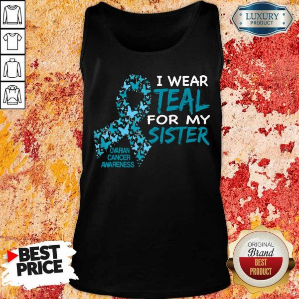 I Wear Teal For My Sister Ovarian Cancer Awareness Tank Top