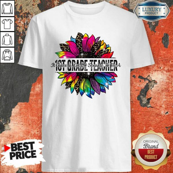 It Take A Lot Of Sparkle To Be A 1st Grade Teacher Colorful Sunflower Leopard Shirt