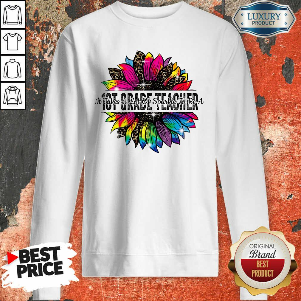 It Take A Lot Of Sparkle To Be A 1st Grade Teacher Colorful Sunflower Leopard Sweatshirt
