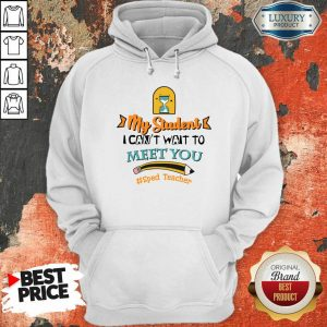 My Student I Can Not Wait To Meet You Sped Teacher Pencil Hoodie