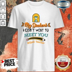 My Student I Can Not Wait To Meet You Sped Teacher Pencil Shirt