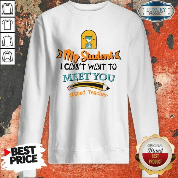 My Student I Can Not Wait To Meet You Sped Teacher Pencil Sweatshirt