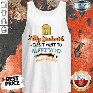 My Student I Can Not Wait To Meet You Sped Teacher Pencil Tank Top