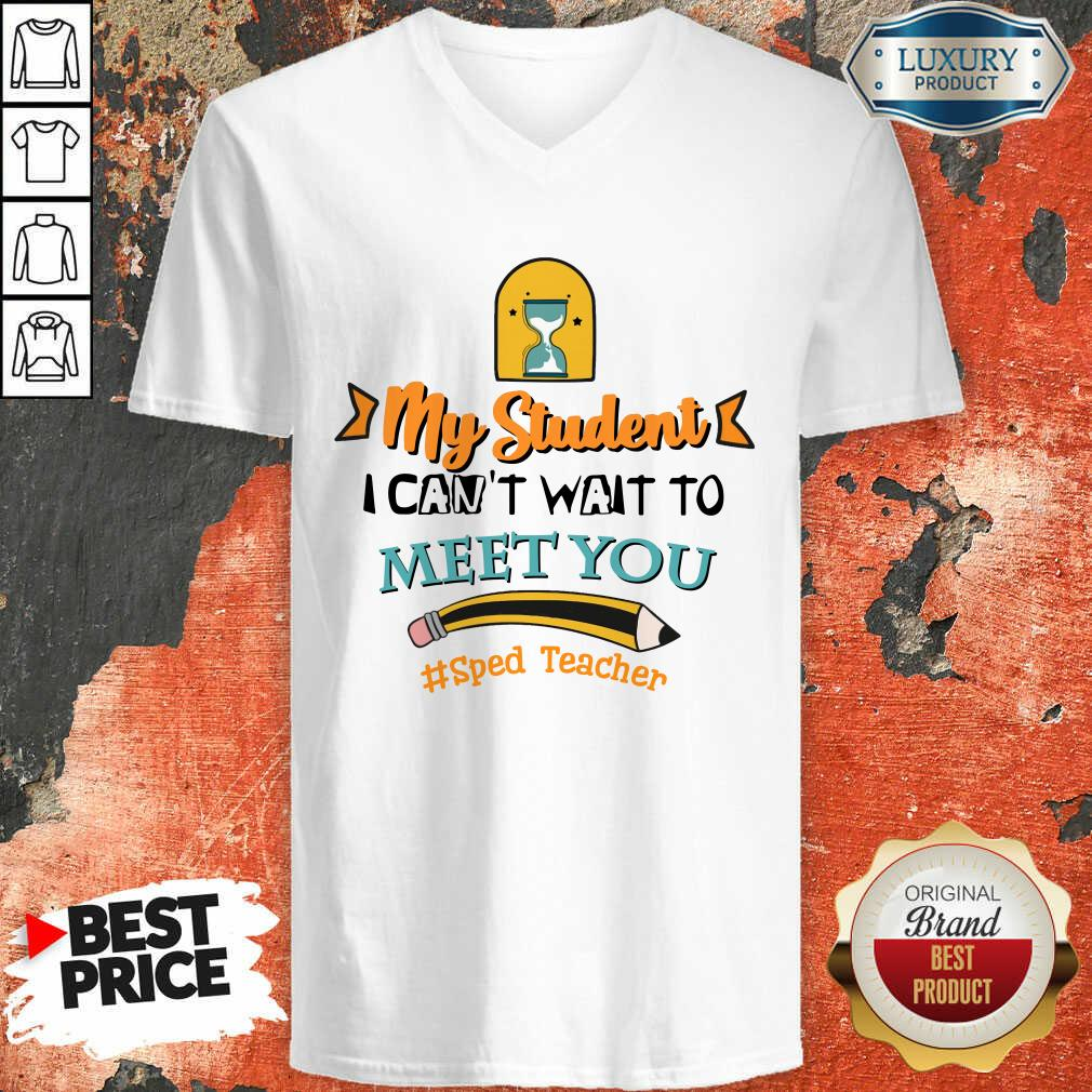My Student I Can Not Wait To Meet You Sped Teacher Pencil V-neck