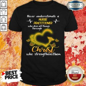 Never Underestimate A Nurse Practitioner Who Does All Things Through Christ Shirt