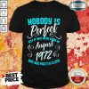 Nobody Is Perfect But If You Were Born In August 1972 Shirt