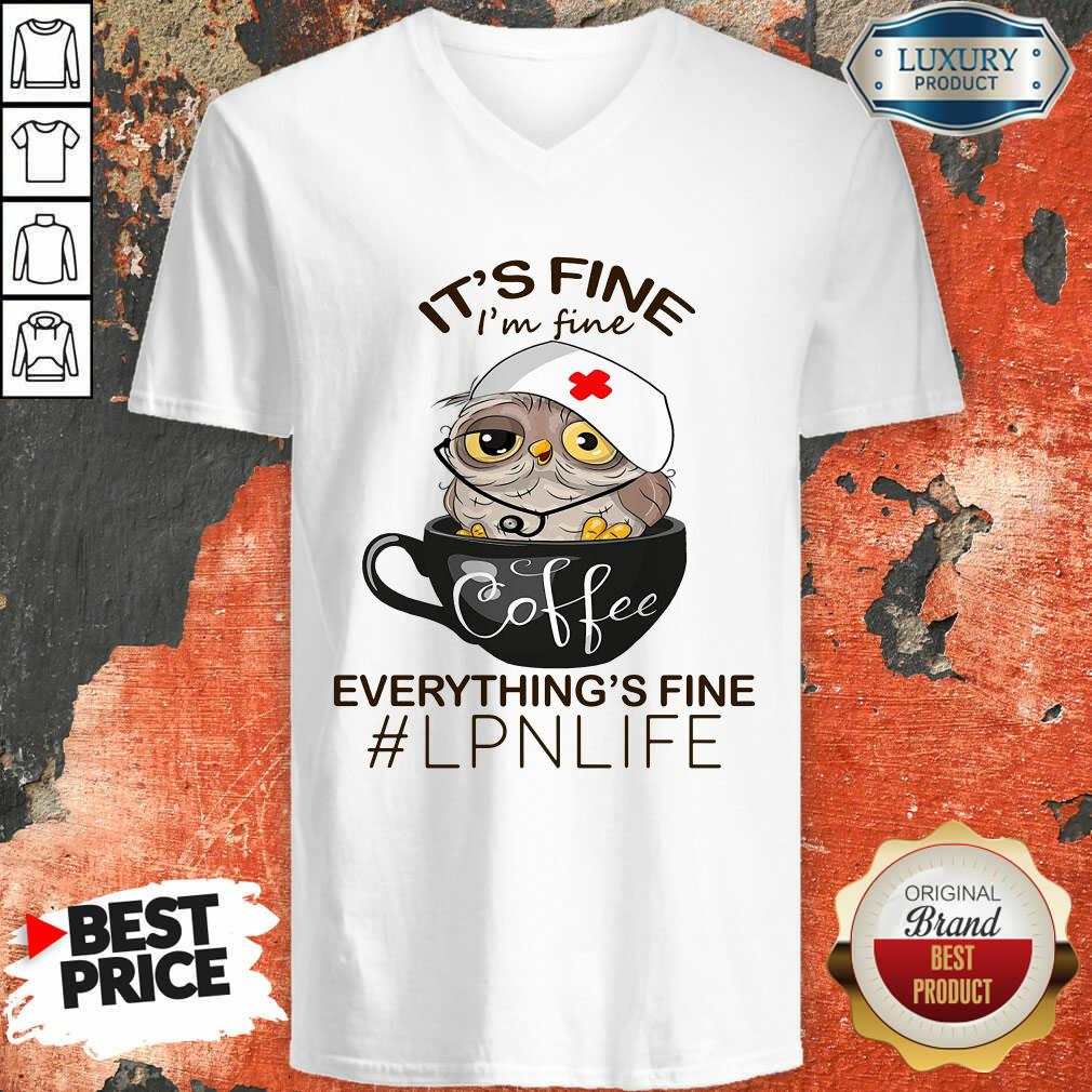 Owl Coffee It Is Fine I Am Fine Everythings Is Fine LPN Life V-neck
