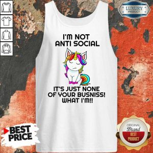 Unicorn I'm Not Anti Social It's Just None Of Your Busniss What I'm Tank Top