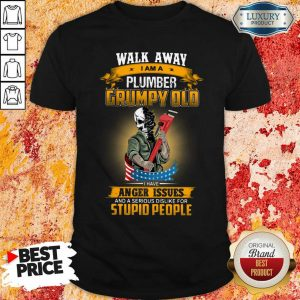 Walk Away I Am A Plumber Grumpy Old I Have Anger Issues Shirt