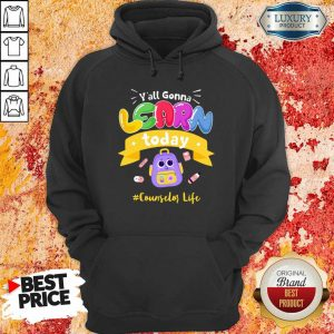 You All Gonna Learn Today Counselor Life Hoodie