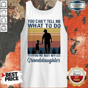 You Can Not Tell Me What To Do You Are Not My Granddaughter Vintage Tank Top