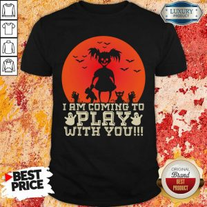 Awful Child I Am Coming To Play With You Halloween Shirt