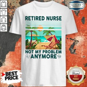 Camping Retired Nurse Not My Problem Anymore Shirt