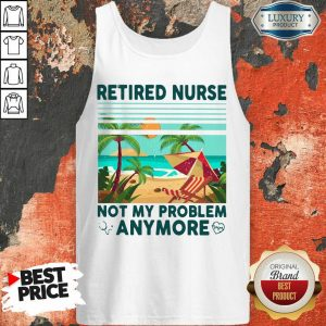 Camping Retired Nurse Not My Problem Anymore Tank Top