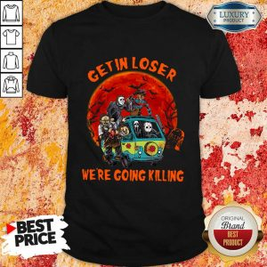 Honor Movie Character Get In Loser We Are Going Killing Halloween Shirt