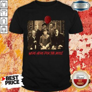 Horror Movie Character Were Here For The Boos ShirtHorror Movie Character Were Here For The Boos Shirt