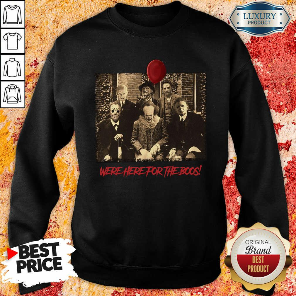 Horror Movie Character Were Here For The Boos ShirtHorror Movie Character Were Here For The Boos Sweatshirt