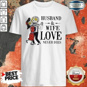 Husband And Wife Love Never Dies Shirt