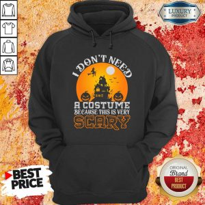 I Do Not Need A Costume Because This Is Very Scary Halloween Hoodie