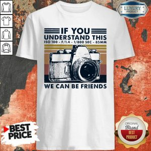 If You Understand This ISO 100 We Can Be Friends Vintage Retro Shirt