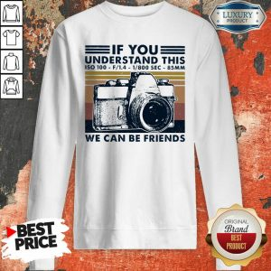 If You Understand This ISO 100 We Can Be Friends Vintage Retro Sweatshirt