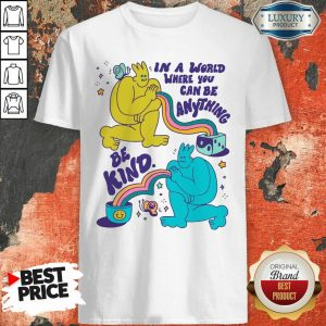 In A World Where You Can Be Anything Be Kind Giant Shirt