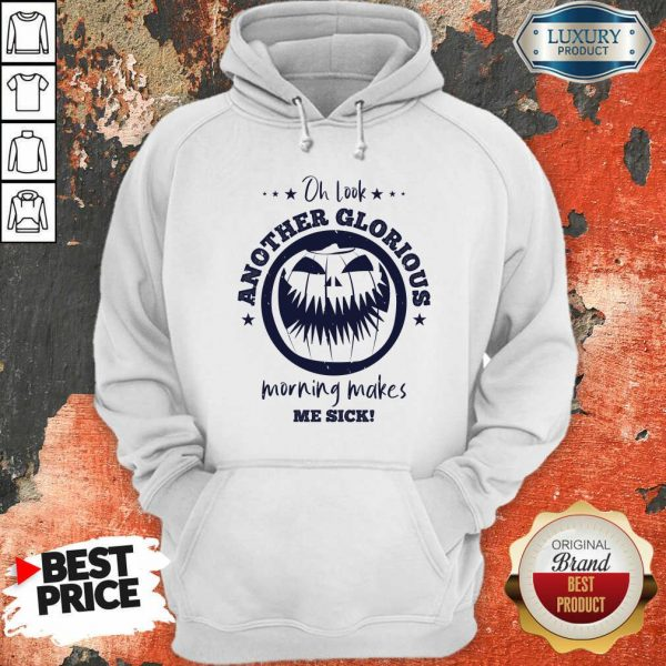 Oh Look Another Glorious Morning Makes Me Sick Halloween Hoodie
