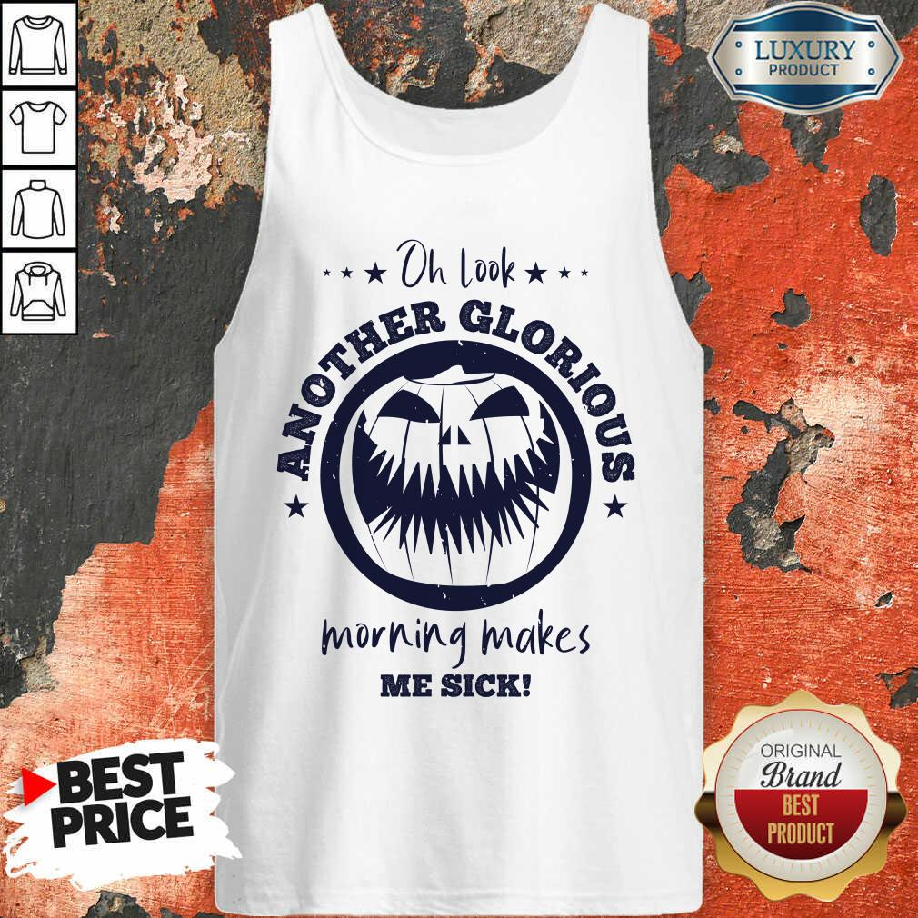 Oh Look Another Glorious Morning Makes Me Sick Halloween Tank Top