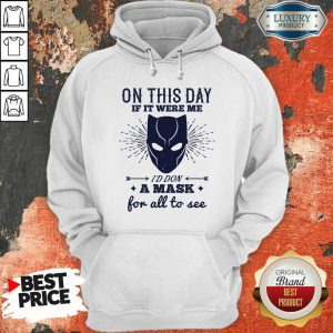 On This Day If It Were Me I Would Don A Mask For All To See Hoodie