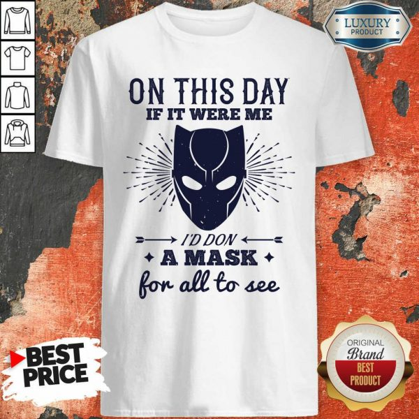 On This Day If It Were Me I Would Don A Mask For All To See Shirt