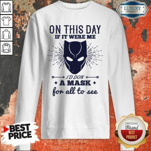 On This Day If It Were Me I Would Don A Mask For All To See Sweatshirt