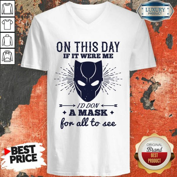 On This Day If It Were Me I Would Don A Mask For All To See V-neck