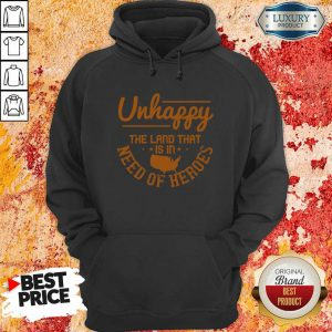 Unhappy The Land That Is In Need Of Heroes Hoodie