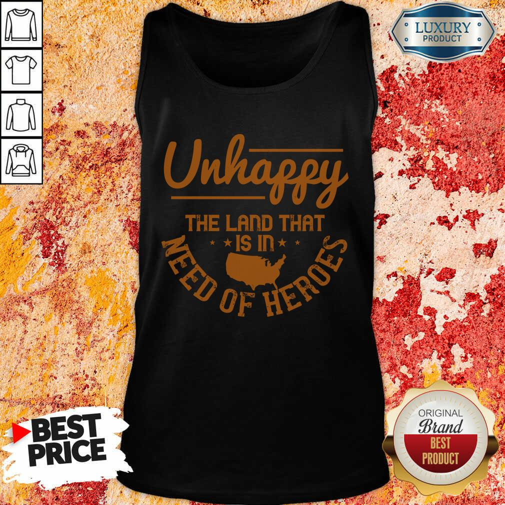 Unhappy The Land That Is In Need Of Heroes Tank Top