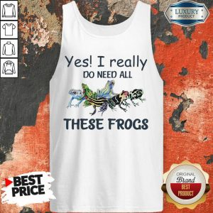 Yes I Really Do Need All These Frogs Tank Top