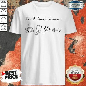 I Am A Simple Woman Coffee Dental Dog Paw And Dumbbell Shirt