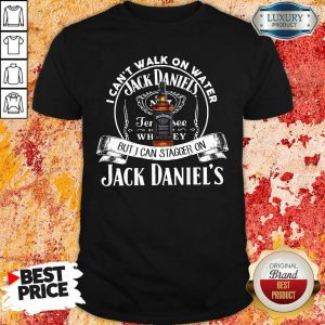 I Can Not Walk On Water But I Can Stagger On Jack Daniels Shirt