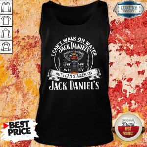 I Can Not Walk On Water But I Can Stagger On Jack Daniels Tank Top