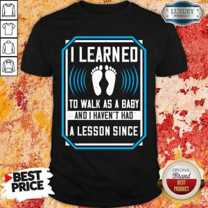 I Learned To Walk As A Baby Shirt