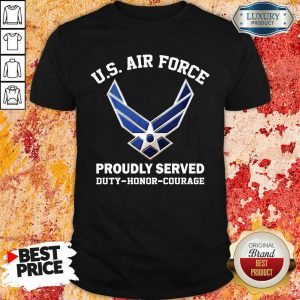 US Air Force Proudly Serve Duty Honor Courage Shirt